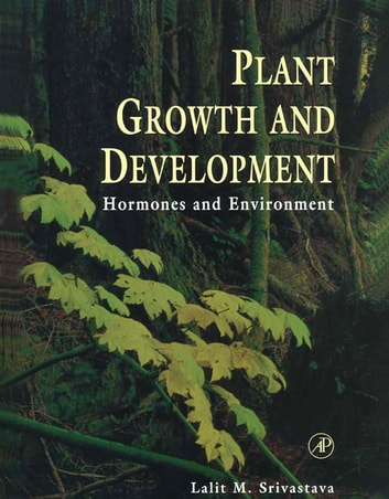 Plant Growth and Development - Hormones and Environment ebook by Lalit M. Srivastava