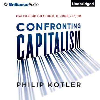 Confronting Capitalism - Real Solutions for a Troubled Economic System audiobook by Philip Kotler