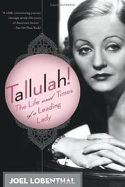 Tallulah! - The Life and Times of a Leading Lady ebook by Joel Lobenthal