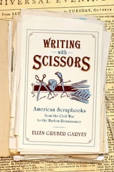 Writing with Scissors - American Scrapbooks from the Civil War to the Harlem Renaissance ebook by Ellen Gruber Garvey