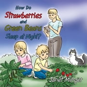 How Do Strawberries and Green Beans Sleep at Night? ebook by Janet Minger