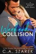 Weekend Collision - Crossing Forces, #4.5 ebook by C.A. Szarek