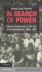 In Search of Power - African Americans in the Era of Decolonization, 1956–1974 ebook by Brenda Gayle Plummer