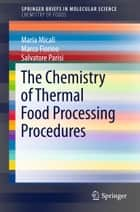 The Chemistry of Thermal Food Processing Procedures ebook by Maria Micali,Marco Fiorino,Salvatore Parisi