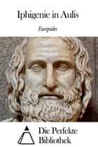 Iphigenie in Aulis ebook by Euripides