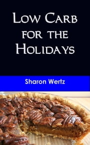 Low Carb for the Holidays ebook by Sharon Wertz