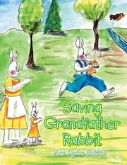 Saving Grandfather Rabbit ebook by Vera Ogden Bakker