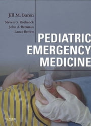 Pediatric Emergency Medicine ebook by Jill M. Baren,Steven G. Rothrock,John Brennan,Lance Brown