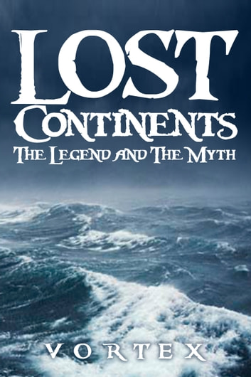 Lost Continents: The Legend and The Myth ebook by Vortex