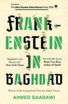 Frankenstein in Baghdad - SHORTLISTED FOR THE MAN BOOKER INTERNATIONAL PRIZE 2018 ebook by Ahmed Saadawi, Jonathan Wright
