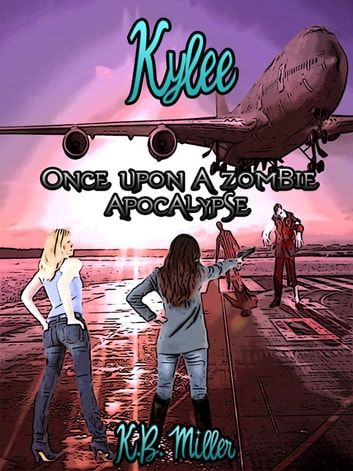 Once Upon a Zombie Apocalypse: Kylee ebook by K. B. Miller