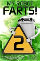 My Robot Farts 2 ebook by Dingleberry Small