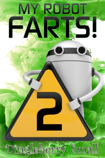 My Robot Farts 2 - My Robot Farts, #2 ebook by Dingleberry Small