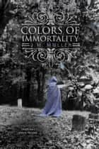 Colors of Immortality ebook by J.M.  Muller