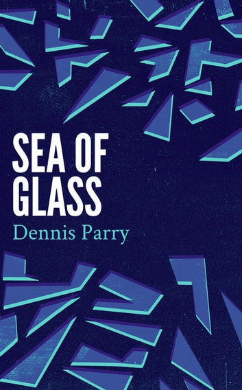 Sea of Glass ebook by Dennis Parry