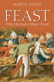 Feast - Why Humans Share Food ebook by Martin Jones,Martin Jones