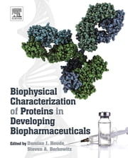Biophysical Characterization of Proteins in Developing Biopharmaceuticals ebook by Damian J. Houde,Steven A. Berkowitz