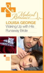 Waking Up With His Runaway Bride (Mills & Boon Medical) ebook by Louisa George
