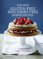 The Best Gluten-Free and Dairy-Free Baking Recipes ebook by Grace Cheetham