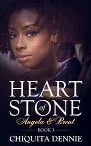 Heart of Stone Book 3 (Angela&Brent) ebook by Chiquita Dennie