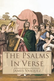 The Psalms – In Verse ebook by James Vasquez