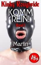 Komm rein! Martin - Band 1 ebook by Kinky Roughride