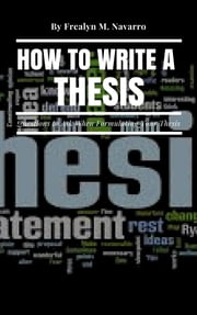 How to write a thesis ebook by Frealyn M. Navarro  MA., ED