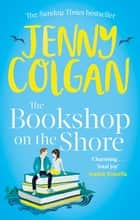 The Bookshop on the Shore - the funny, feel-good, uplifting Sunday Times bestseller ebook by Jenny Colgan