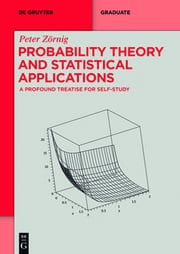 Probability Theory and Statistical Applications - A Profound Treatise for Self-Study ebook by Peter Zörnig