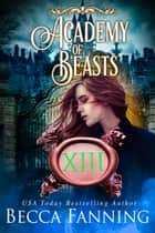 Academy Of Beasts XIII ebook by Becca Fanning