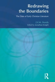 Redrawing the Boundaries - The Date of Early Christian Literature ebook by J. V. M. Sturdy,Jonathan Knight
