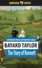 The Story of Kennett ebook by Bayard Taylor