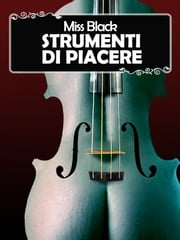 Strumenti di piacere ebook by Miss Black