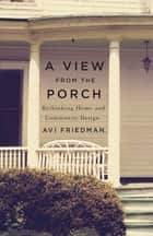 A View From the Porch ebook by Avi Friedman
