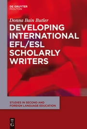 Developing International EFL/ESL Scholarly Writers ebook by Donna Bain Butler