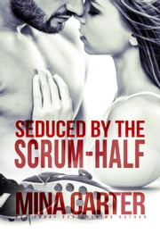 Seduced by the Scrum-Half - Strathstow Sharks, #2 ebook by Mina Carter