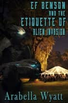 EF Benson and the Etiquette of Alien Invasion ebook by Arabella Wyatt
