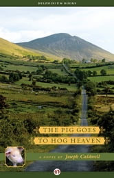 The Pig Goes to Hog Heaven ebook by Joseph Caldwell