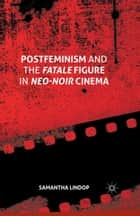 Postfeminism and the Fatale Figure in Neo-Noir Cinema ebook by Samantha Lindop