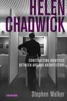 Helen Chadwick - Constructing Identities Between Art and Architecture ebook by Stephen Walker