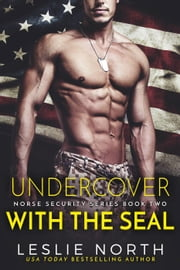 Undercover with the SEAL - Norse Security, #2 ebook by Leslie North