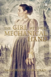 The Girl with the Mechanical Hand ebook by Jacqueline Corcoran