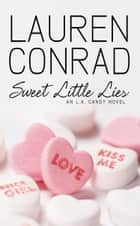 Sweet Little Lies: An LA Candy Novel (LA Candy, Book 1) ebook by Lauren Conrad