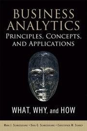 Business Analytics Principles, Concepts, and Applications - What, Why, and How ebook by Marc J. Schniederjans,Dara G. Schniederjans,Christopher M. Starkey