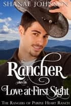 The Rancher takes his Love at First Sight ebook by Shanae Johnson
