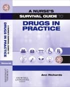 A Nurse's Survival Guide to Drugs in Practice E-BOOK ebook by Ann Richards, BA(Hons), MSc DipN(Lon),...