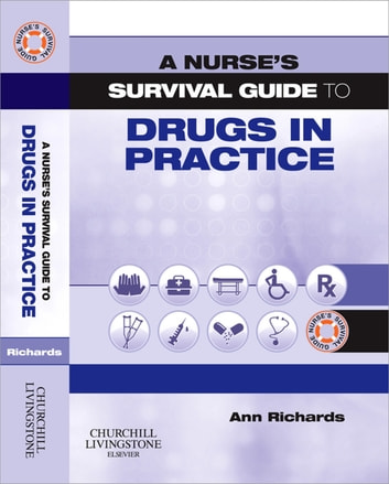 A Nurse's Survival Guide to Drugs in Practice ebook by Ann Richards, BA(Hons), MSc DipN(Lon), RGN,RNT