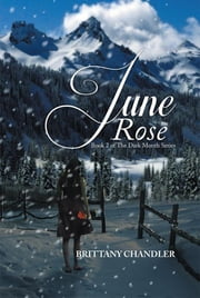 June Rose Book 2 of the Dark Month Series ebook by Brittany Chandler
