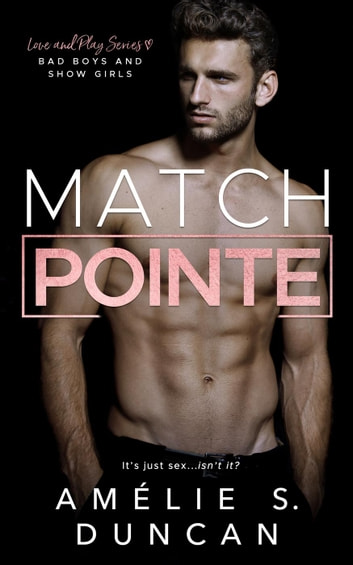Match Pointe: Bad Boys and Show Girls - Love and Play Series ebook by Amélie S. Duncan