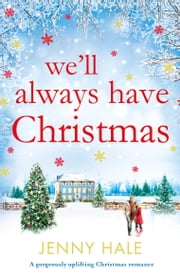We'll Always Have Christmas - A gorgeously uplifting and heart-warming festive romance ebook by Jenny Hale